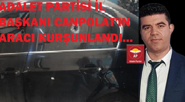 ADALET PARTİSİ İSTANBUL İL BAŞKANI CANPOLAT'IN ARACI KURŞUNLANDI!..