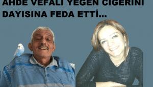 FEDAKAR YEĞEN, CİĞERİNİ DAYISINA FEDA ETTİ!..