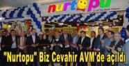 """""""Nurtopu"""" Biz Cevahir AVM'de açıldı"""