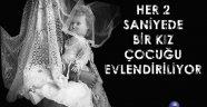 Türkiye Ve Dünyada Her 2 Saniyede Bir Kız Çocuğu Evlendiriliyor